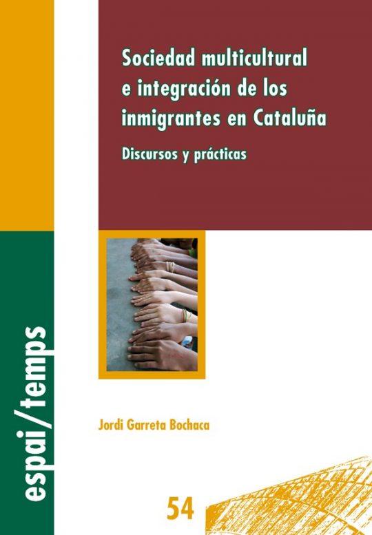 Sociedad multicultural e integración de los inmigrantes en Cataluña. Discursos y prácticas.