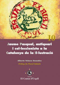 Jaume Pasqual, antiquari i col·leccionista a la Catalunya de la il·lustració.