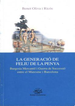 La generació de Feliu de la Penya. Burgesia Mercantil i Guerra de Successió entre el Maresme i Barcelona.