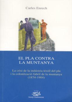 El Pla contra la Muntanya. La crisi de la indústria tèxtil del pla i la colonització fabril de la muntanya (1874-1904).