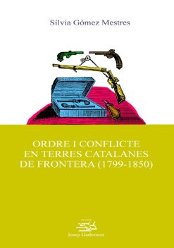 Ordre i conflicte en terres catalanes de frontera (1799-1850).