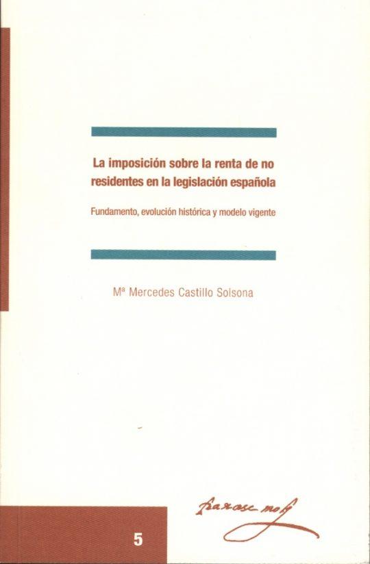 La imposición sobre la renta de no residentes en la legislación española. Fundamento, evolución histórica y modelo vigente.