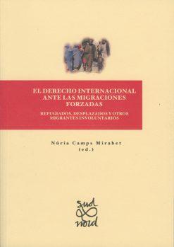 El Derecho internacional ante las migraciones forzadas: refugiados, desplazados y otros migrantes involuntarios.