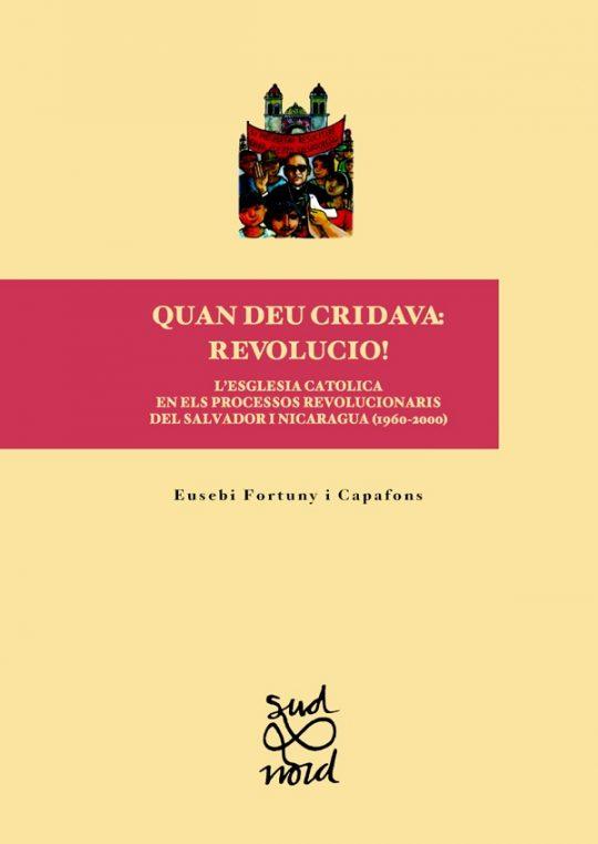 Quan Déu cridava: revolució! L'Església catòlica en els processos revolucionaris del Salvador i Nicaragua (1960-2000).