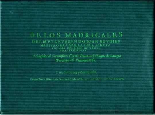 De los madrigales del muy reverendo Joan Brudieu, maestro de la Sancta Iglesia de las Seo de Urgel, a cuatro voces.
