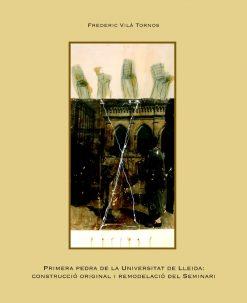Primera pedra de la Universitat de Lleida: construcció original i remodelació del Seminari.