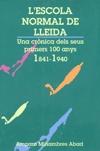 L'Escola Normal de Lleida. Una crònica dels seus primers 100 anys, 1841-1940.