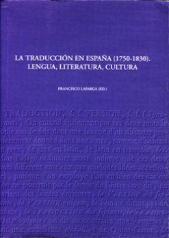 La traducción en España (1750-1830). Lengua, literatura, cultura.