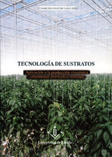 Tecnología de sustratos. Aplicación a la producción viverística ornamental, hortícola y forestal.