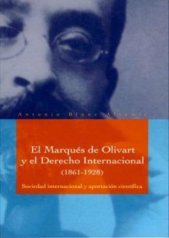 El Marqués de Olivart y el Derecho Internacional (1861-1928). Sociedad internacional y aportación científica.