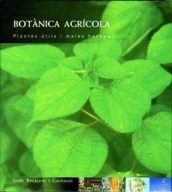 Botànica agrícola. Plantes útils i males herbes.