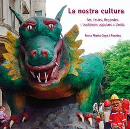 La nostra cultura. Art, festes, llegendes i tradicions populars a Lleida.