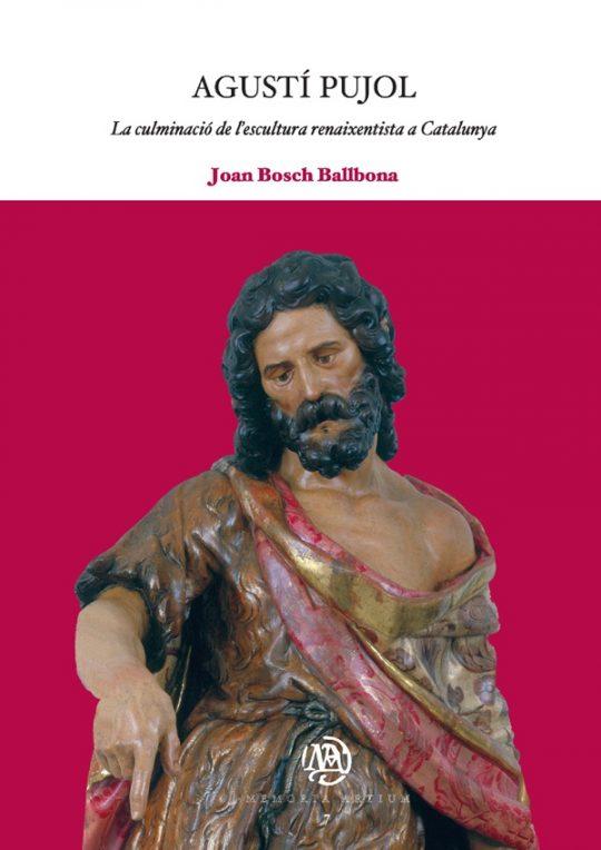 Agustí Pujol. La culminació de l'escultura renaixentista a Catalunya.