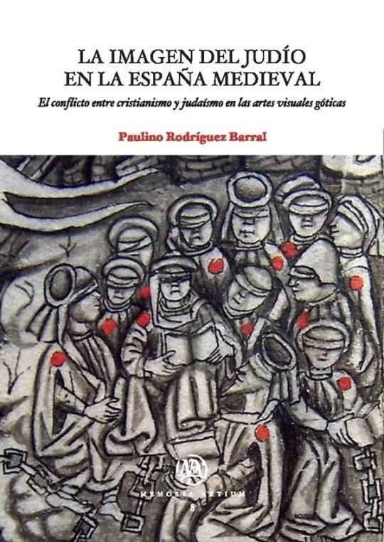 La imagen del judío en la España medieval. El conflicto entre cristianismo y judaísmo en las artes visuales góticas.
