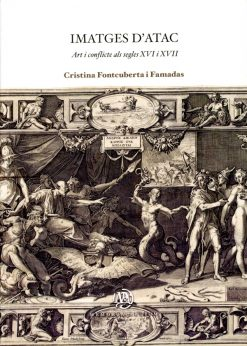 Imatges d'atac. Art i conflicte als segles XVI i XVII.