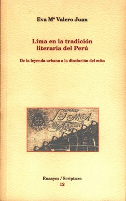 Lima en la tradición literaria del Perú. De la leyenda urbana a la disolución del mito.