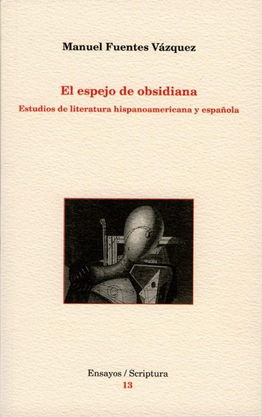 El espejo de obsidiana. Estudios de literatura hispanoamericana y española.