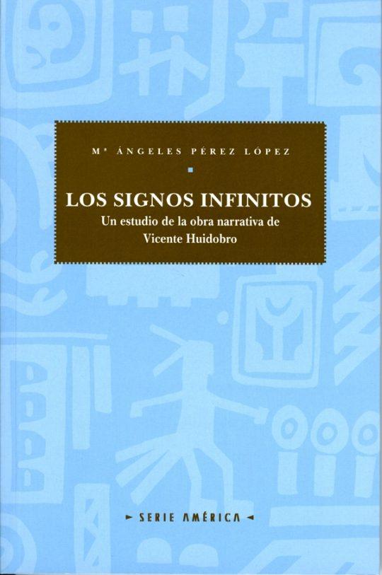 Los signos infinitos. Un estudio de la obra narrativa de Vicente Huidobro.