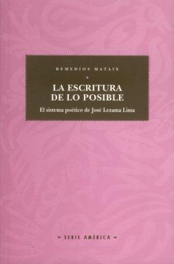 La escritura de lo posible. El sistema poético de José Lezama Lima.