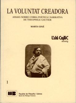 La voluntat creadora: L'obra poètica i narrativa de T. Gautier.