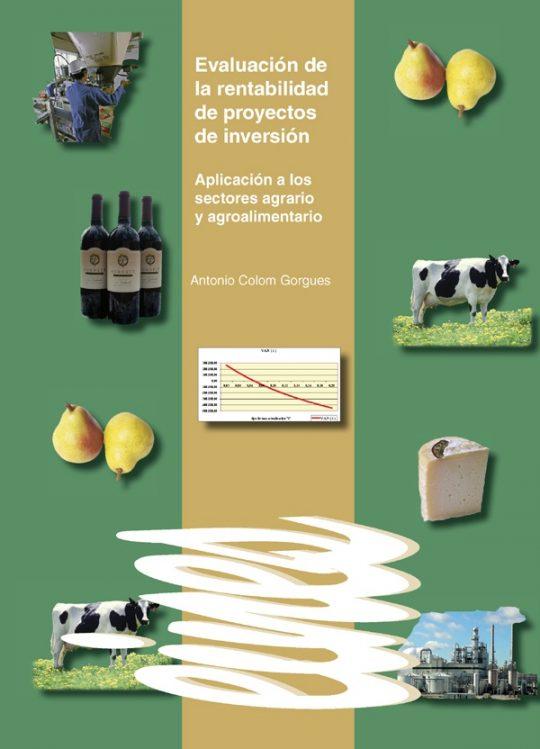 Evaluación de la rentabilidad de proyectos de inversión. Aplicación a los sectores agrario y agroalimentario.
