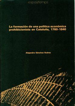 La formación de una política económica prohibicionista en Cataluña, 1760-1840.