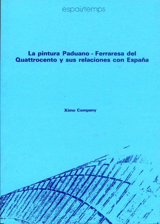 La pintura Paduano-Ferranesa del Quattrocento y sus relaciones con España.