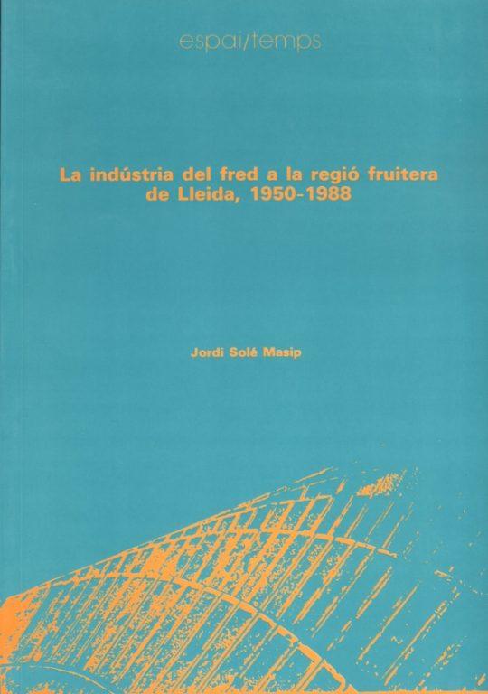 La indústria del fred a la regió fruitera de Lleida, 1950-1988.