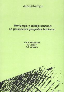 Morfología y paisajes urbanos: La perspectiva geográfica británica.