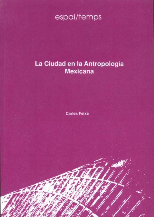 La ciudad en la antropología mexicana.