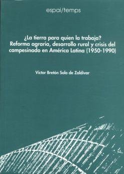¿La tierra para quien la trabaja? Reforma agraria, desarrollo rural y crisis del campesinado en América Latina (1950-1990).