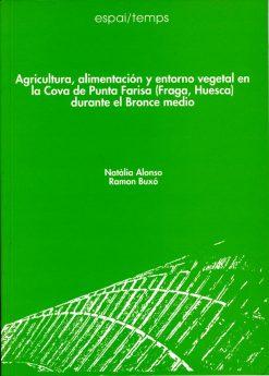 Agricultura, alimentación y entorno vegetal en la Cova de Punta Farisa (Fraga, Huesca) durante el Bronce Medio.