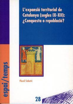 L'expansió territorial de Catalunya (segles IX-XII): ¿Conquesta o repoblació?