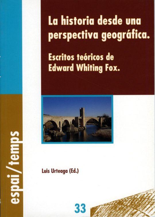 La historia desde una perspectiva geográfica. Escritos teóricos de Edward Whiting Fox.