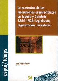 La protección de los monumentos arquitectónicos en España y Cataluña 1844-1936: legislación, organización, inventario.