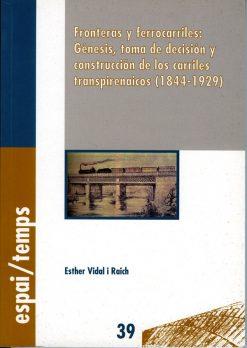 Fronteras y ferrocarriles: Génesis, toma de decisión y construcción de los carriles transpirenaicos (1844-1929).