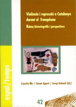 Violència i repressió a Catalunya durant el franquisme. Balanç historiogràfic i perspectives.