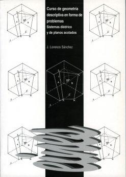 Curso de geometría descriptiva en forma de problemas. Sistemas diédrico y de planos acotados.