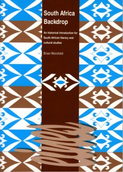 South Africa Backdrop: An historical introduction for South African literary and cultural studies.