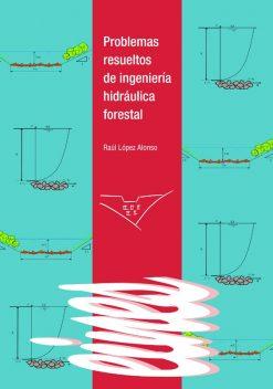 Problemas resueltos de ingeniería hidráulica forestal.