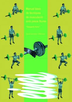 """Manual bàsic de tècniques de musculació amb pesos lliures. """"Desperta ferro""""."""