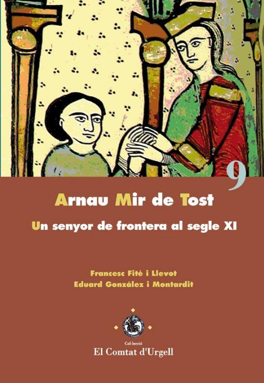 Arnau Mir de Tost. Un senyor de frontera al segle XI.