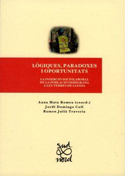 Lògiques, paradoxes i oportunitats. La inserció sociolaboral de la població immigrada a les terres de Lleida.