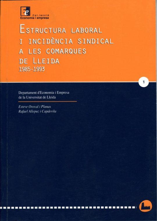 Estructura laboral i incidència sindical a les comarques de Lleida, 1985-1993.