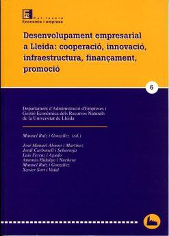 Desenvolupament empresarial a Lleida: cooperació, innovació, infraestructura, finançament, promoció.
