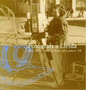 Fotògrafs a Lleida. Des dels inicis fins als anys 50.