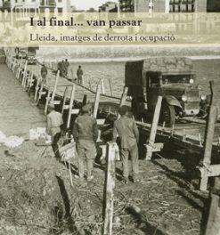 I al final... van passar. Lleida, imatges de derrota i ocupació.