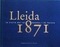 Lleida 1871, la visita del rei Amadeu I de Savoia.