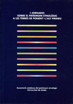 I Jornades sobre el Patrimoni Etnològic a les Terres de Ponent i l'Alt Pirineu.