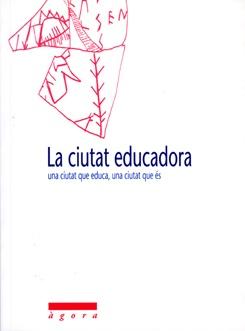 La ciutat educadora. Una ciutat que educa, una ciutat que és.